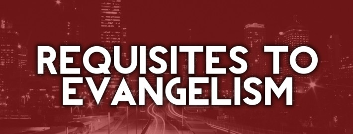 requistes to evangelism