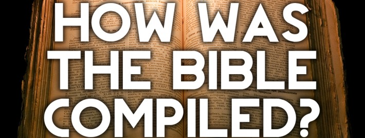 how was the bible compiled