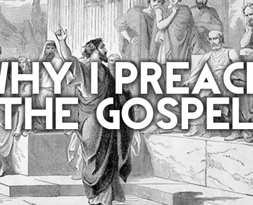 why i preach the gospel