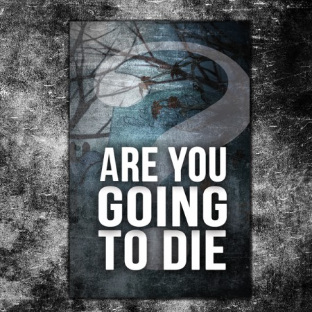 are you going to die featured image